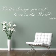Be the Change You Wish to See ~ Wall sticker / decals